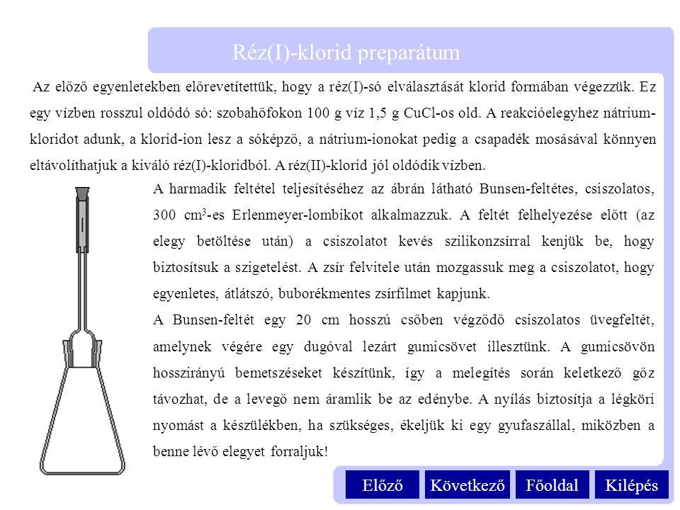 KilépésFőoldalKövetkezőElőző Réz(I)-klorid preparátum Az előző egyenletekben előrevetítettük, hogy a réz(I)-só elválasztását klorid formában végezzük.