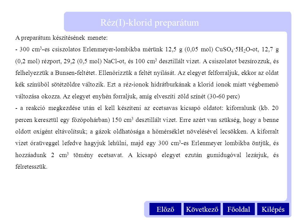KilépésFőoldalKövetkezőElőző Réz(I)-klorid preparátum A preparátum készítésének menete: - 300 cm 3 -es csiszolatos Erlenmeyer-lombikba mérünk 12,5 g (