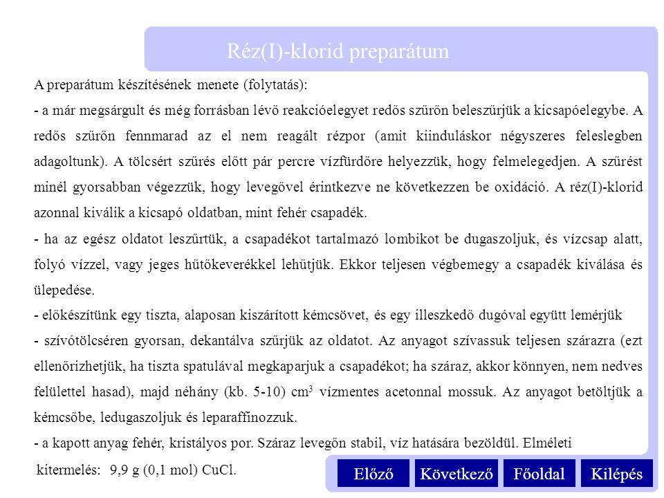 KilépésFőoldalKövetkezőElőző Réz(I)-klorid preparátum A preparátum készítésének menete (folytatás): - a már megsárgult és még forrásban lévő reakcióel