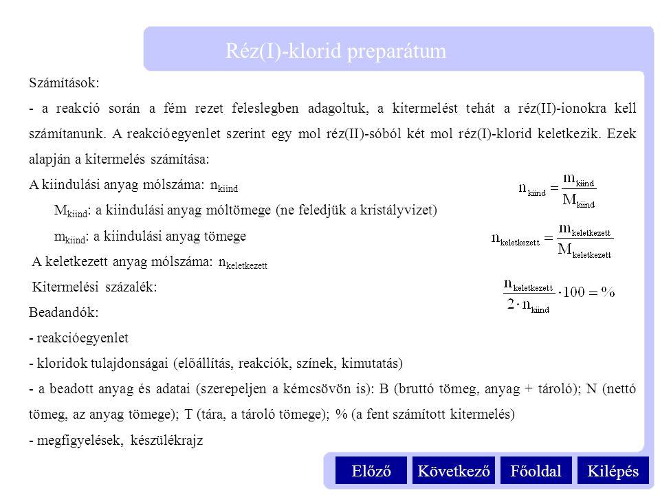 KilépésFőoldalKövetkezőElőző Réz(I)-klorid preparátum Számítások: - a reakció során a fém rezet feleslegben adagoltuk, a kitermelést tehát a réz(II)-i
