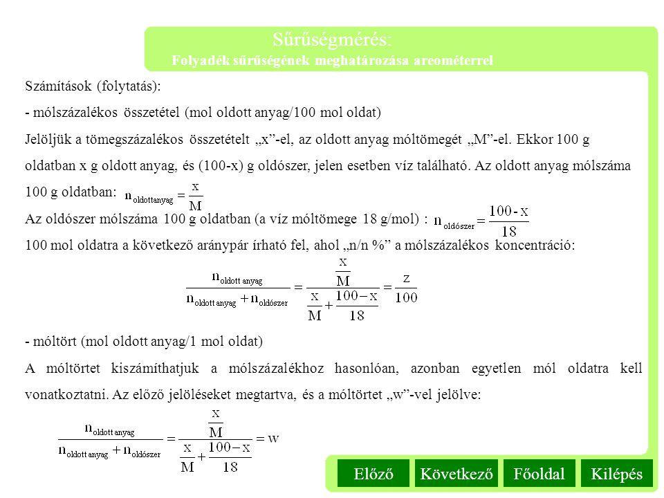 KilépésFőoldalKövetkezőElőző Sűrűségmérés: Folyadék sűrűségének meghatározása areométerrel Számítások (folytatás): - mólszázalékos összetétel (mol old