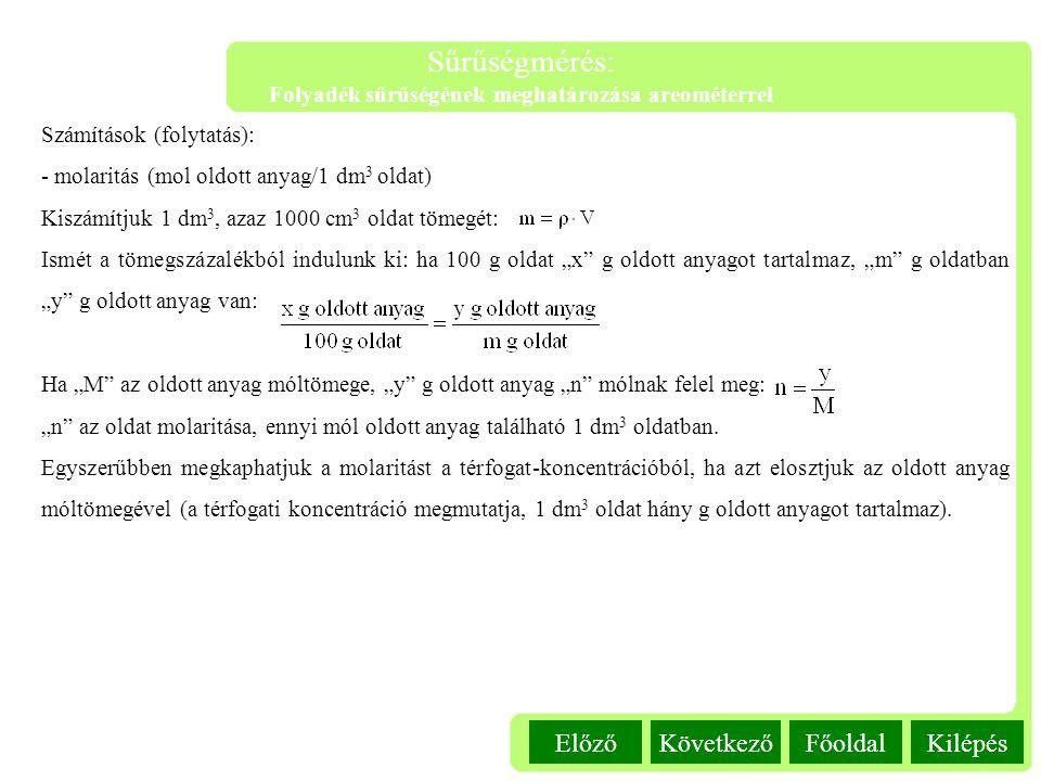 KilépésFőoldalKövetkezőElőző Sűrűségmérés: Folyadék sűrűségének meghatározása areométerrel Számítások (folytatás): - molaritás (mol oldott anyag/1 dm