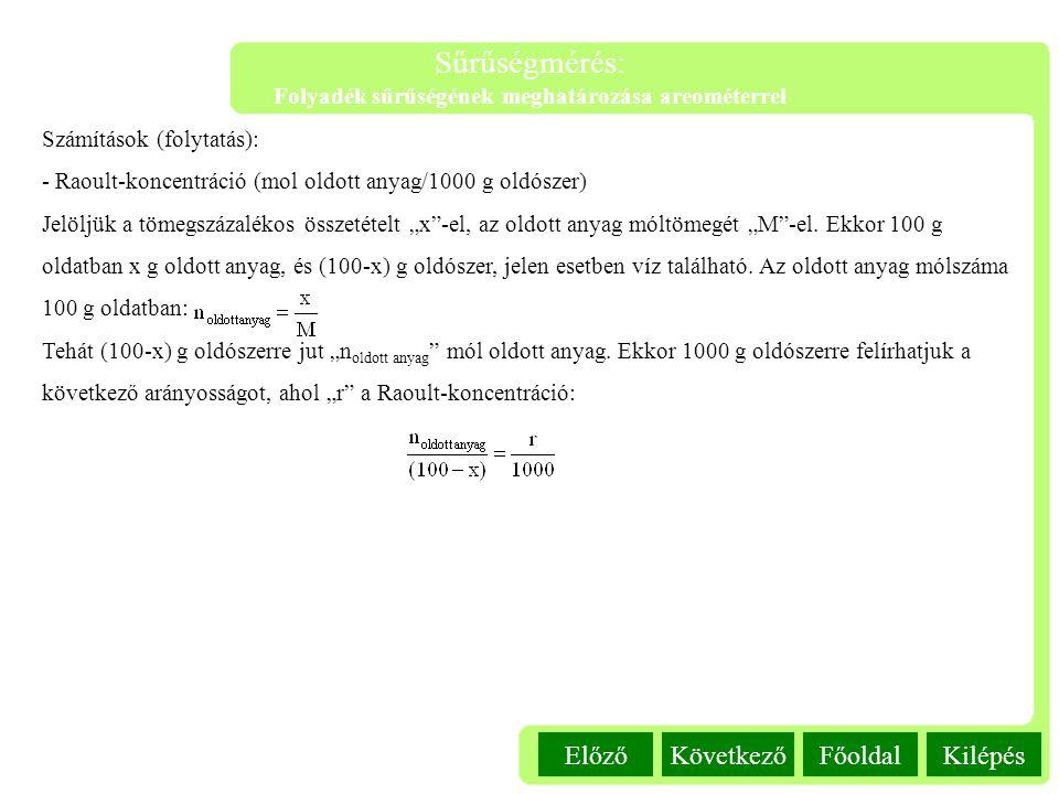 KilépésFőoldalKövetkezőElőző Sűrűségmérés: Folyadék sűrűségének meghatározása areométerrel Számítások (folytatás): - Raoult-koncentráció (mol oldott a