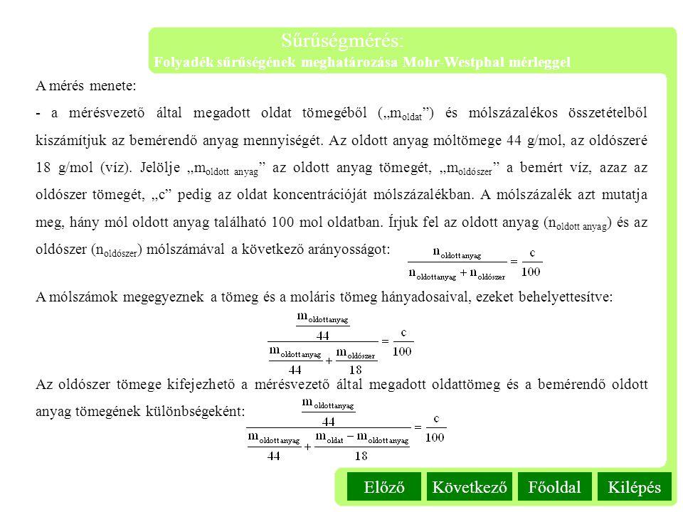 KilépésFőoldalKövetkezőElőző Sűrűségmérés: Folyadék sűrűségének meghatározása Mohr-Westphal mérleggel A mérés menete: - a mérésvezető által megadott o