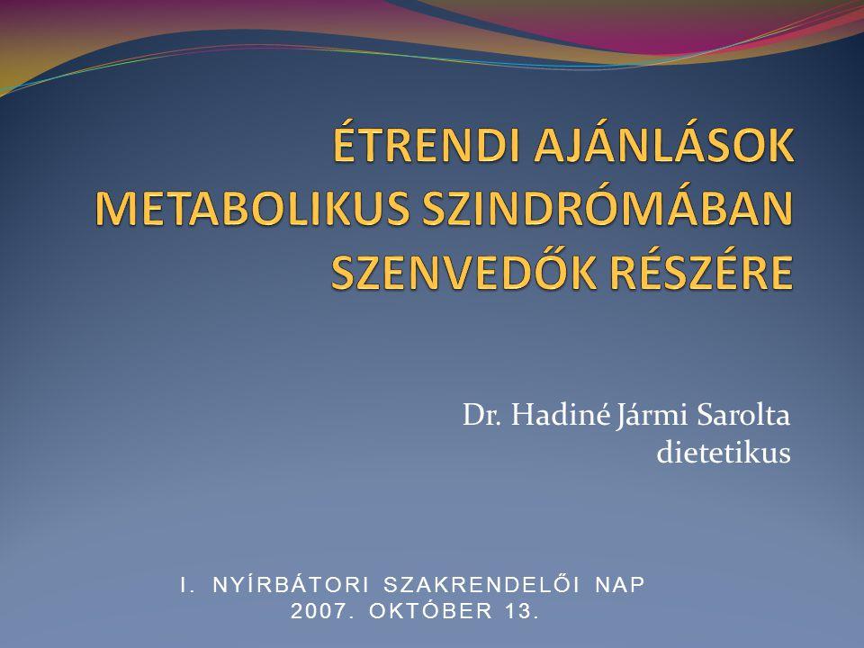 Dr. Hadiné Jármi Sarolta dietetikus I.NYÍRBÁTORI SZAKRENDELŐI NAP 2007. OKTÓBER 13.