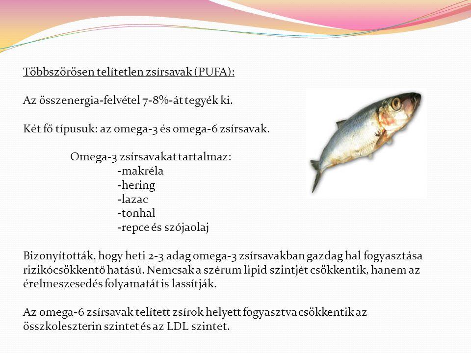 Többszörösen telítetlen zsírsavak (PUFA): Az összenergia-felvétel 7-8%-át tegyék ki. Két fő típusuk: az omega-3 és omega-6 zsírsavak. Omega-3 zsírsava