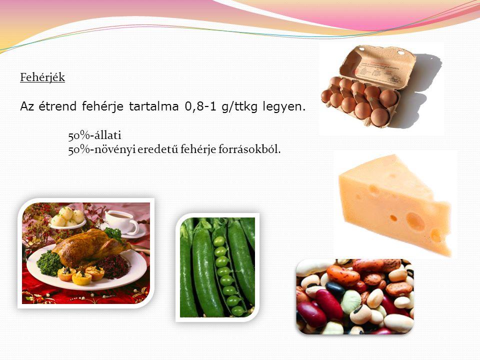 Fehérjék Az étrend fehérje tartalma 0,8-1 g/ttkg legyen. 50%-állati 50%-növényi eredetű fehérje forrásokból.