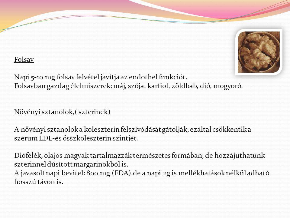 Folsav Napi 5-10 mg folsav felvétel javítja az endothel funkciót. Folsavban gazdag élelmiszerek: máj, szója, karfiol, zöldbab, dió, mogyoró. Növényi s