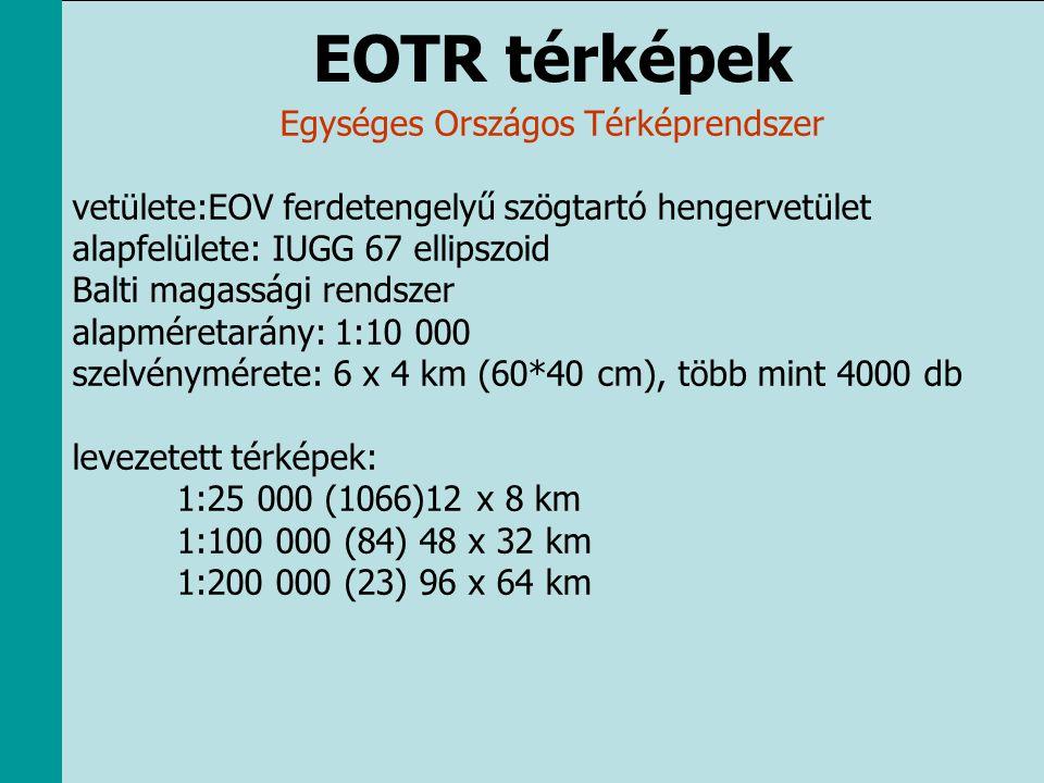 EOTR térképek Egységes Országos Térképrendszer vetülete:EOV ferdetengelyű szögtartó hengervetület alapfelülete: IUGG 67 ellipszoid Balti magassági ren