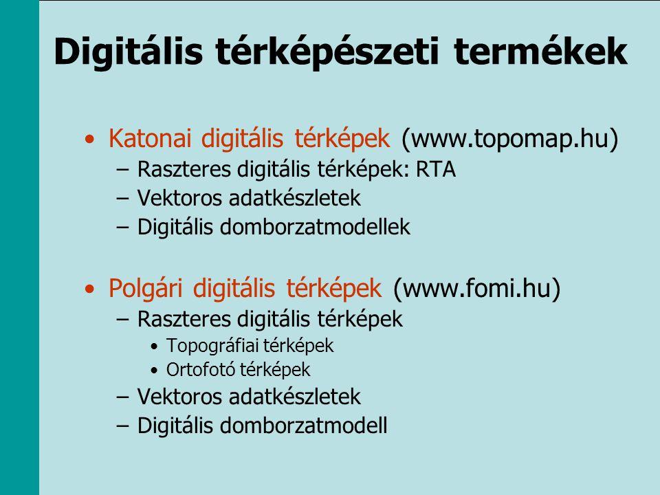 Digitális térképészeti termékek •Katonai digitális térképek (www.topomap.hu) –Raszteres digitális térképek: RTA –Vektoros adatkészletek –Digitális dom