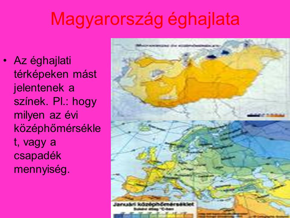Magyarország éghajlata •Az éghajlati térképeken mást jelentenek a színek.