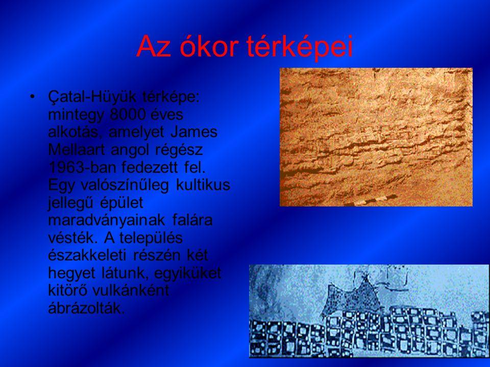 Az ókor térképei •Çatal-Hüyük térképe: mintegy 8000 éves alkotás, amelyet James Mellaart angol régész 1963-ban fedezett fel.