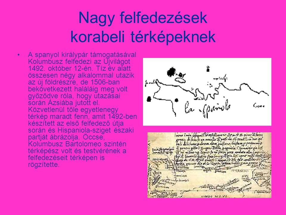 Nagy felfedezések korabeli térképeknek •A•A spanyol királypár támogatásával Kolumbusz felfedezi az Újvilágot 1492.