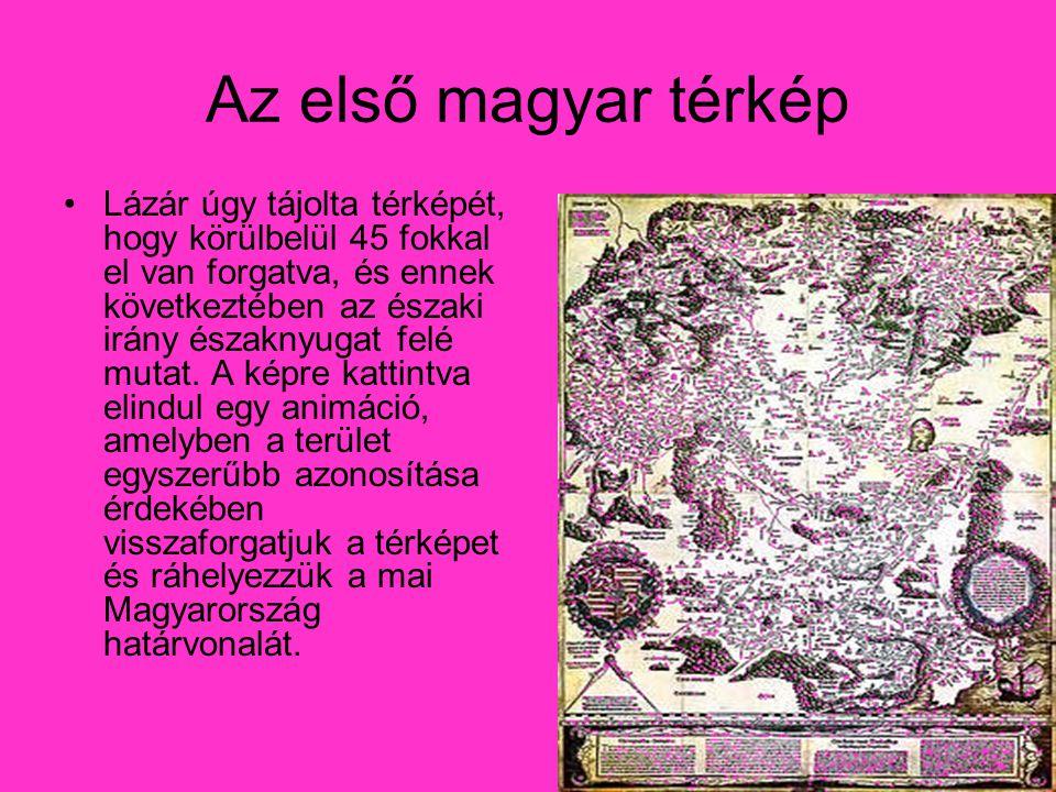 Az első magyar térkép •L•Lázár úgy tájolta térképét, hogy körülbelül 45 fokkal el van forgatva, és ennek következtében az északi irány északnyugat felé mutat.
