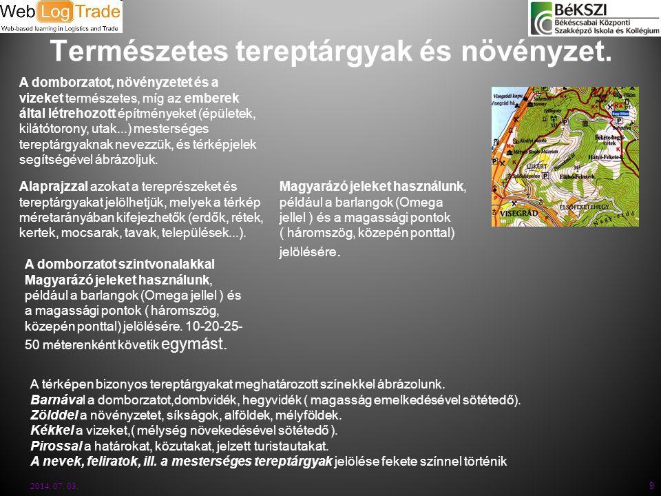 Természetes tereptárgyak és növényzet. 2014. 07. 03. 9 A domborzatot, növényzetet és a vizeket természetes, míg az emberek által létrehozott építménye