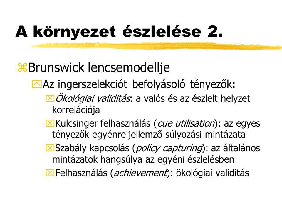 A környezet észlelése 2. zBrunswick lencsemodellje yAz ingerszelekciót befolyásoló tényezők: xÖkológiai validitás: a valós és az észlelt helyzet korre