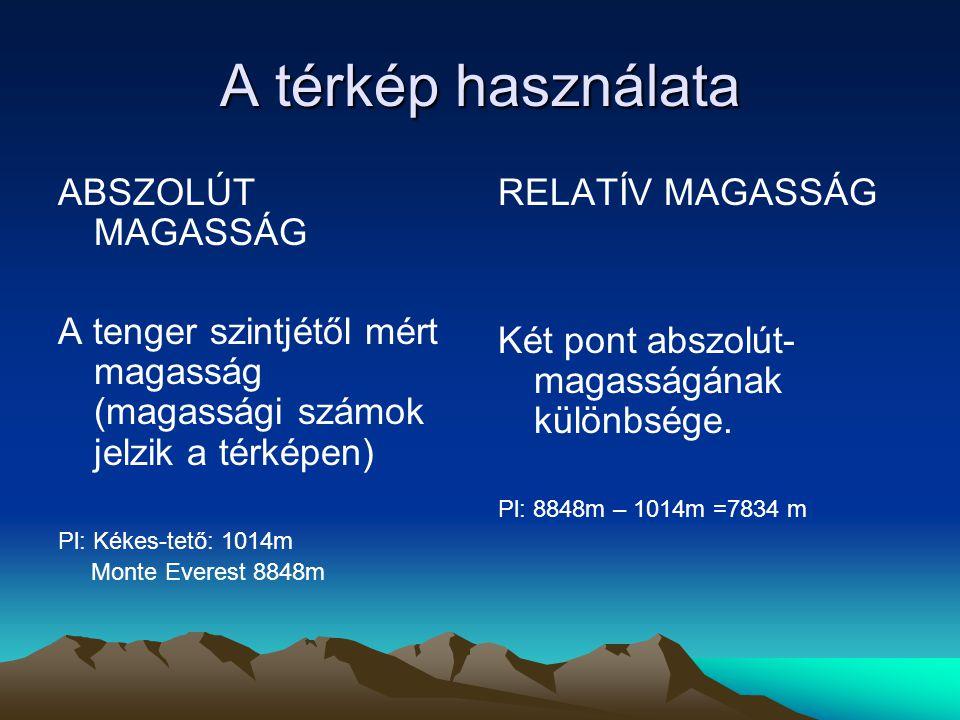 A térkép használata ABSZOLÚT MAGASSÁG A tenger szintjétől mért magasság (magassági számok jelzik a térképen) Pl: Kékes-tető: 1014m Monte Everest 8848m