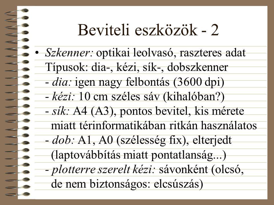 Beviteli eszközök - 2 •Szkenner: optikai leolvasó, raszteres adat Típusok: dia-, kézi, sík-, dobszkenner - dia: igen nagy felbontás (3600 dpi) - kézi: