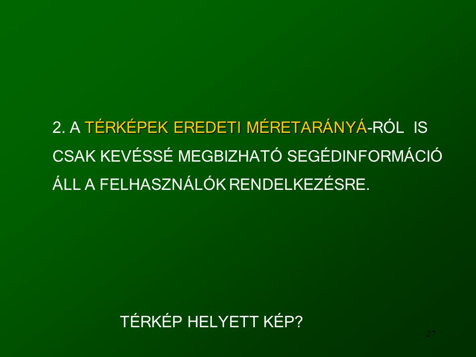27 TÉRKÉPEK EREDETI MÉRETARÁNYÁ 2.
