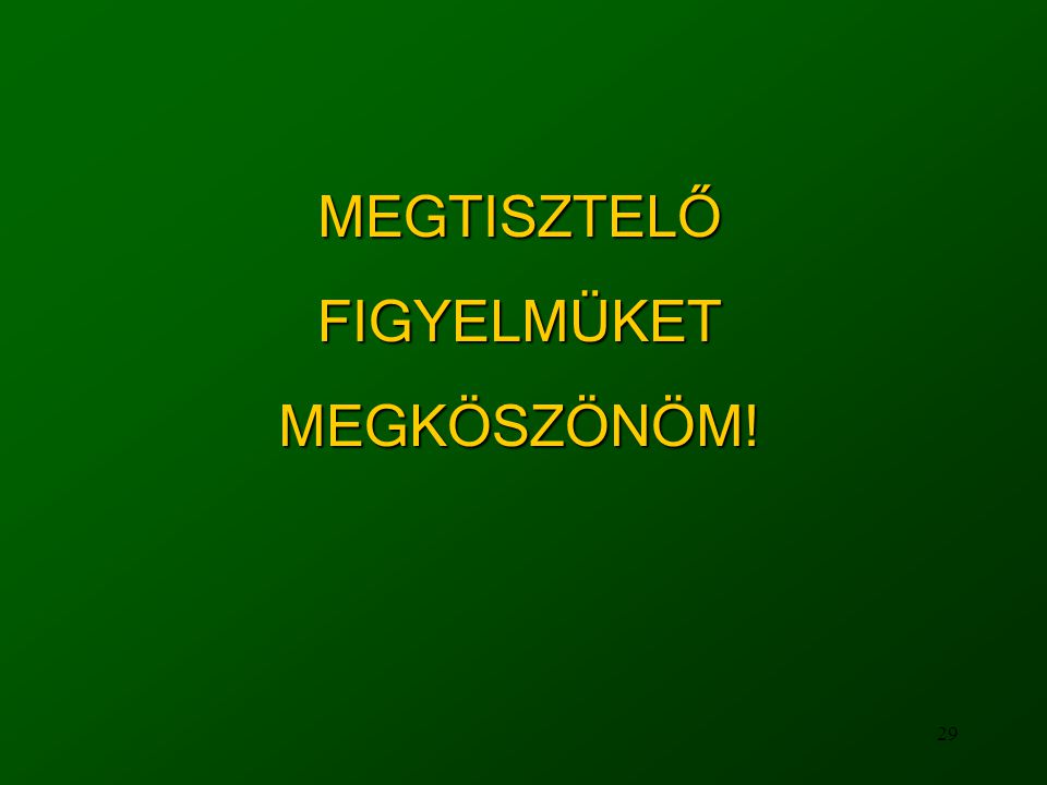 29 MEGTISZTELŐFIGYELMÜKETMEGKÖSZÖNÖM!
