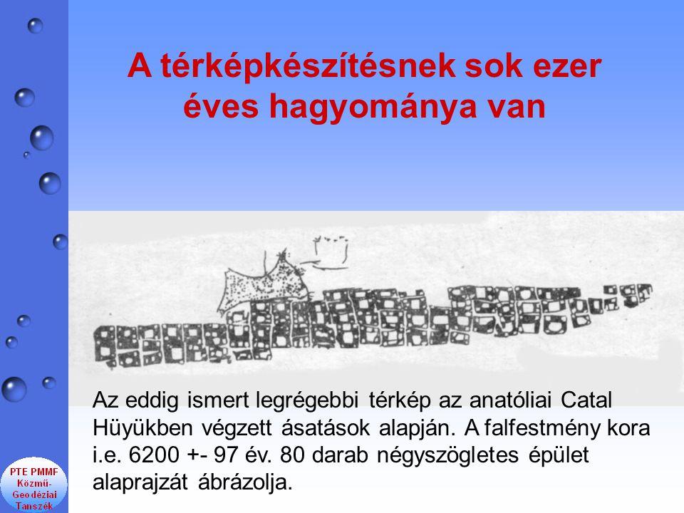 Az eddig ismert legrégebbi térkép az anatóliai Catal Hüyükben végzett ásatások alapján. A falfestmény kora i.e. 6200 +- 97 év. 80 darab négyszögletes
