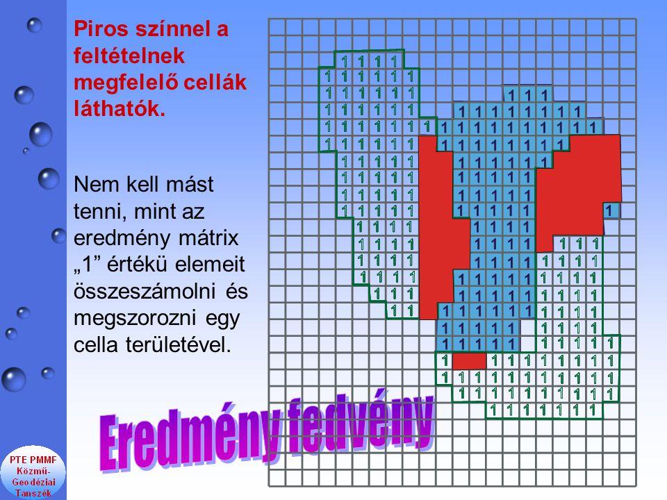"""Nem kell mást tenni, mint az eredmény mátrix """"1"""" értékü elemeit összeszámolni és megszorozni egy cella területével. Piros színnel a feltételnek megfel"""