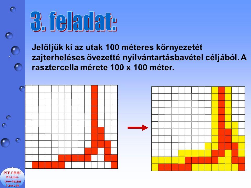 Jelöljük ki az utak 100 méteres környezetét zajterheléses övezetté nyilvántartásbavétel céljából. A rasztercella mérete 100 x 100 méter.