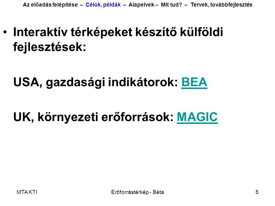 MTA KTIErőforrástérkép - Béta6 •Interaktív térképeket készítő magyar fejlesztések: Területfejlesztés, területrendezés: TeIRTeIR (Országos Területfejlesztési és Területrendezési Információs Rendszer) > Korlátozott elérés, az arra jogszabályban megnevezetten jogosult szervezetek számára is időigényes > Adatok, témák széles köre (több ezer területi indikátor) > Az adatok szeparált kezelése, az adatokat nem kapcsolja idősorba > A letöltött adatbázisok sem keresztmetszeti, sem idősoros szempontból, közvetlenül nem elemezhetők (egységesítés, tisztítás szükséges) Az előadás felépítése – Célok, példák – Alapelvek – Mit tud.