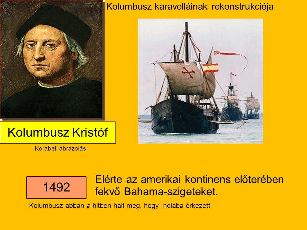 Korabeli ábrázolás Kolumbusz karavelláinak rekonstrukciója 1492 Kolumbusz Kristóf Elérte az amerikai kontinens előterében fekvő Bahama-szigeteket. Kol