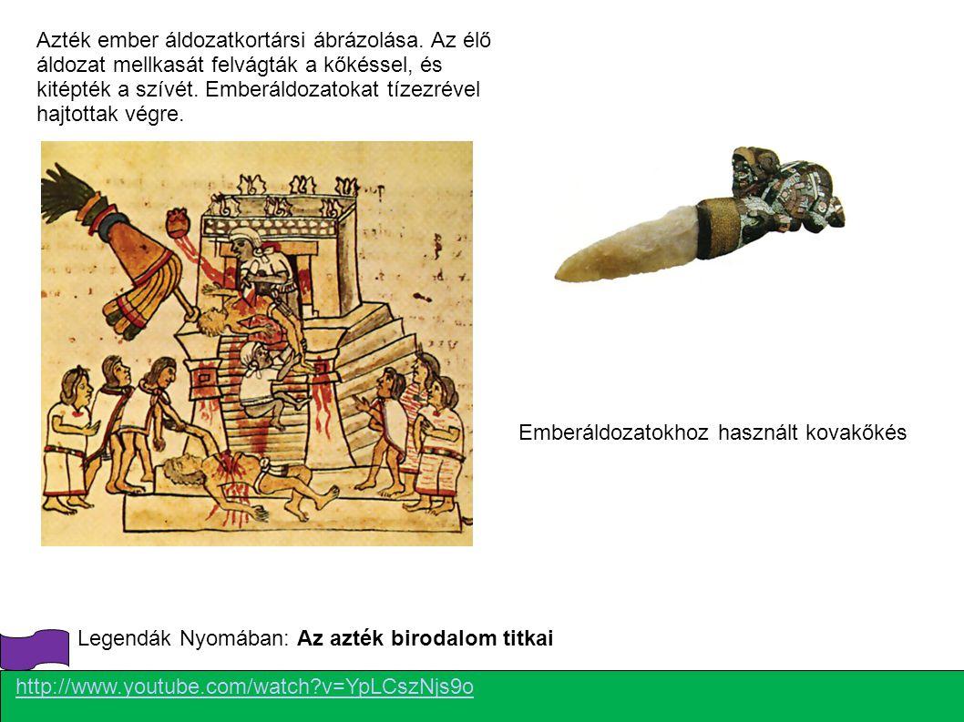 Emberáldozatokhoz használt kovakőkés Legendák Nyomában: Az azték birodalom titkai http://www.youtube.com/watch?v=YpLCszNjs9o Azték ember áldozatkortár