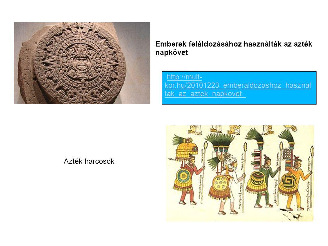 http://mult- kor.hu/20101223_emberaldozashoz_hasznal tak_az_aztek_napkovet_http://mult- kor.hu/20101223_emberaldozashoz_hasznal tak_az_aztek_napkovet_ Emberek feláldozásához használták az azték napkövet Azték harcosok