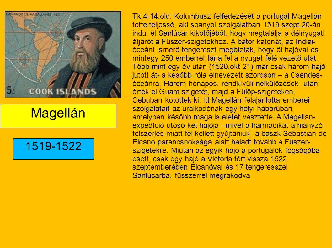 Magellán 1519-1522 Tk.4-14.old: Kolumbusz felfedezését a portugál Magellán tette teljessé, aki spanyol szolgálatban 1519.szept.20-án indul el Sanlúcar kikötőjéből, hogy megtalálja a délnyugati átjárót a Fűszer-szigetekhez.