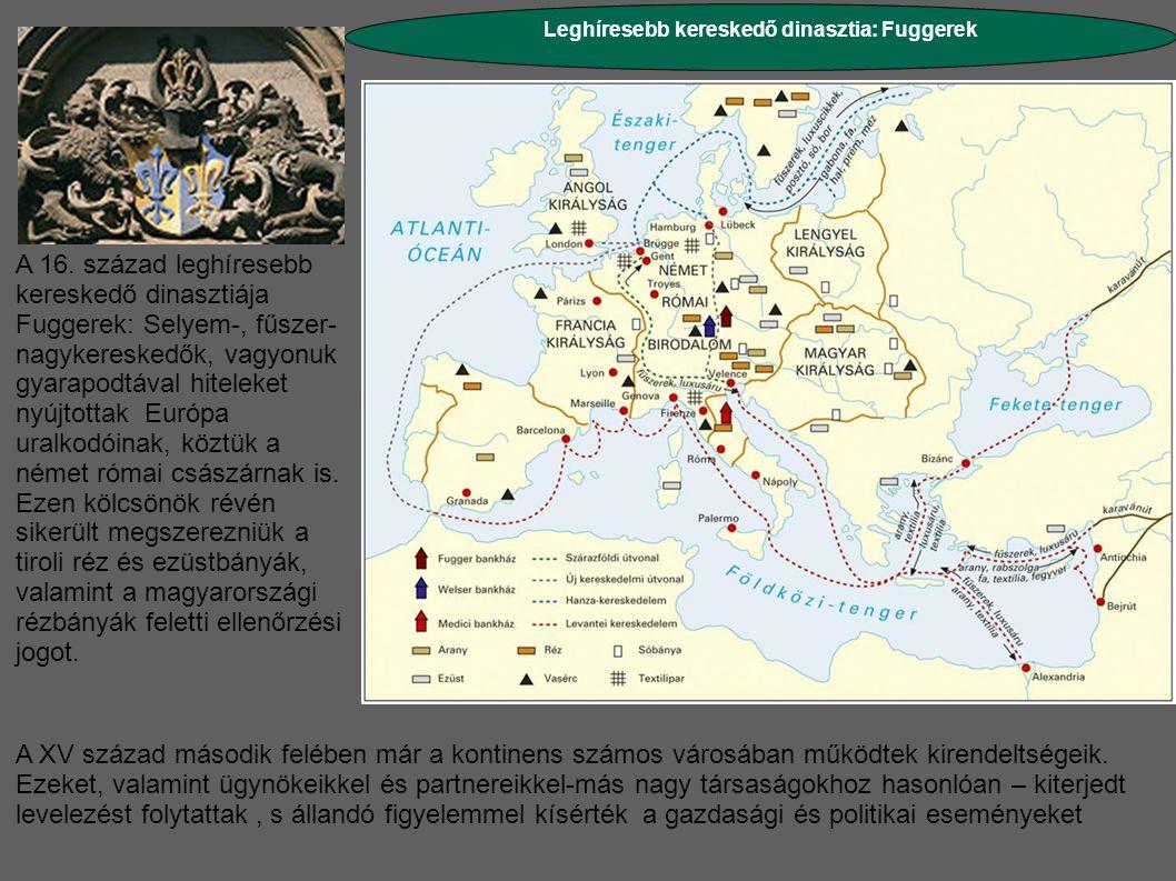 Leghíresebb kereskedő dinasztia: Fuggerek A 16. század leghíresebb kereskedő dinasztiája Fuggerek: Selyem-, fűszer- nagykereskedők, vagyonuk gyarapodt