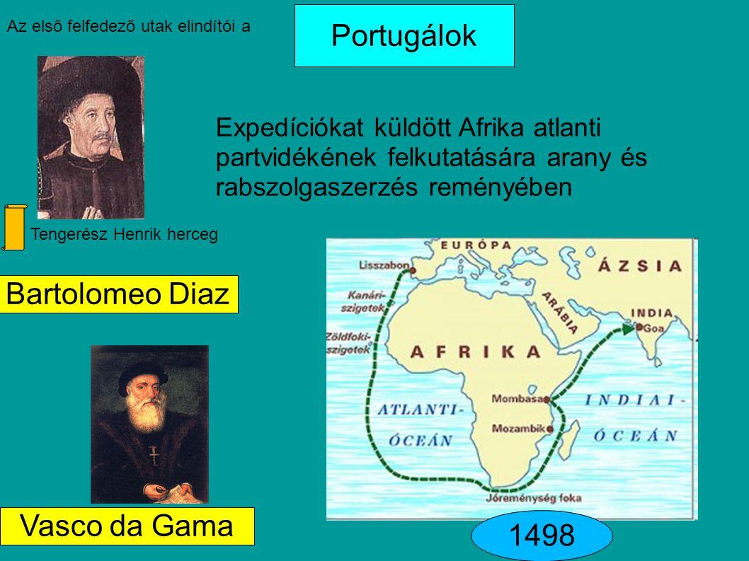 Tengerész Henrik herceg Portugálok Az első felfedező utak elindítói a Expedíciókat küldött Afrika atlanti partvidékének felkutatására arany és rabszolgaszerzés reményében Bartolomeo Diaz 1498 Vasco da Gama