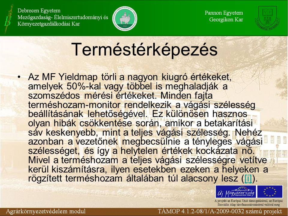 Terméstérképezés •Az MF Yieldmap törli a nagyon kiugró értékeket, amelyek 50%-kal vagy többel is meghaladják a szomszédos mérési értékeket.
