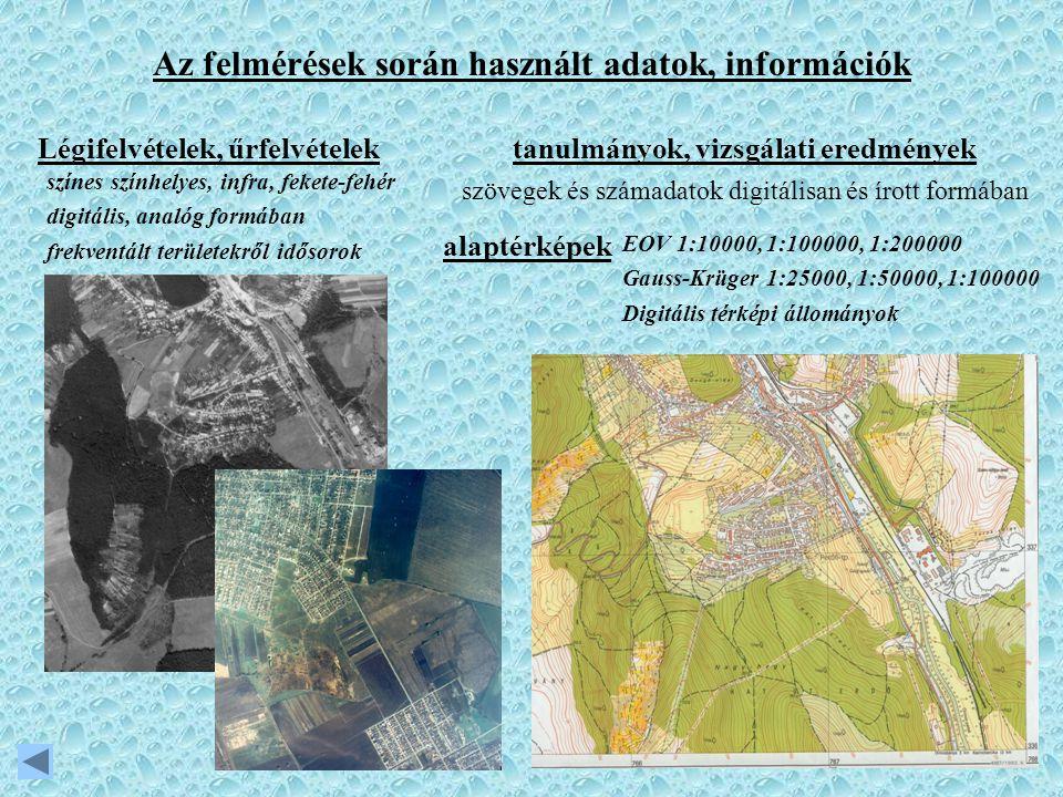 Az felmérések során használt adatok, információk tanulmányok, vizsgálati eredmények alaptérképek Légifelvételek, űrfelvételek EOV 1:10000, 1:100000, 1:200000 Gauss-Krüger 1:25000, 1:50000, 1:100000 Digitális térképi állományok színes színhelyes, infra, fekete-fehér digitális, analóg formában frekventált területekről idősorok szövegek és számadatok digitálisan és írott formában