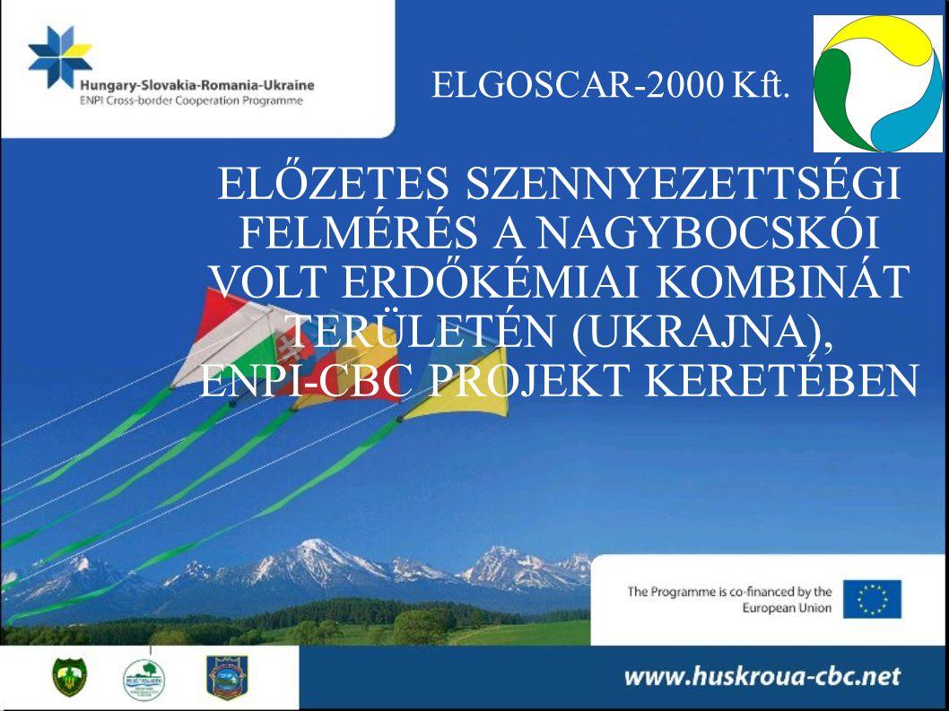 ELGOSCAR-2000 Kft. ELŐZETES SZENNYEZETTSÉGI FELMÉRÉS A NAGYBOCSKÓI VOLT ERDŐKÉMIAI KOMBINÁT TERÜLETÉN (UKRAJNA), ENPI-CBC PROJEKT KERETÉBEN