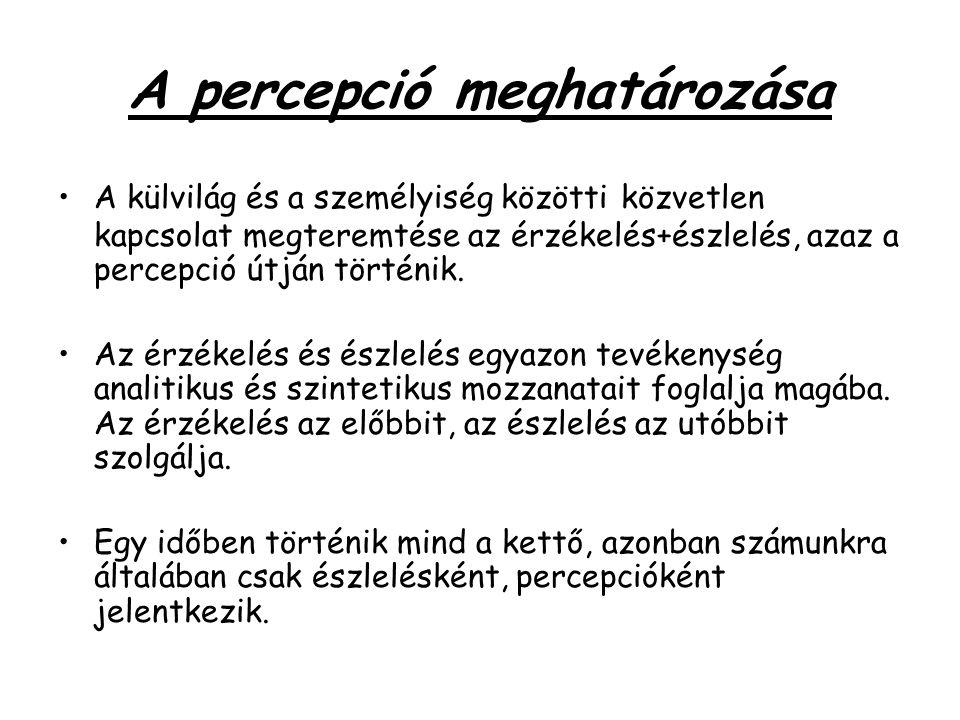A percepció meghatározása •A külvilág és a személyiség közötti közvetlen kapcsolat megteremtése az érzékelés+észlelés, azaz a percepció útján történik