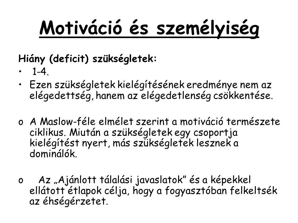 Motiváció és személyiség Hiány (deficit) szükségletek: • 1-4. •Ezen szükségletek kielégítésének eredménye nem az elégedettség, hanem az elégedetlenség