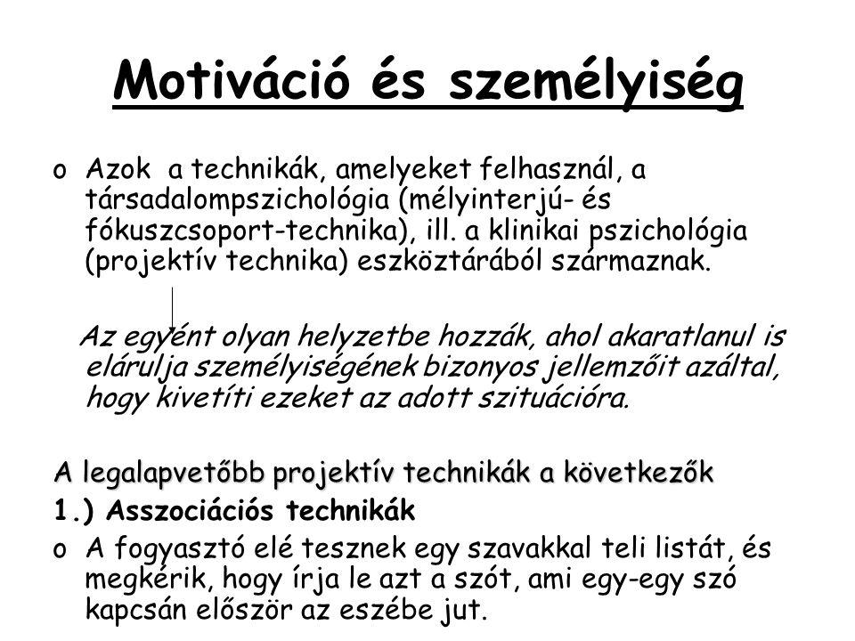 Motiváció és személyiség oAzok a technikák, amelyeket felhasznál, a társadalompszichológia (mélyinterjú- és fókuszcsoport-technika), ill. a klinikai p