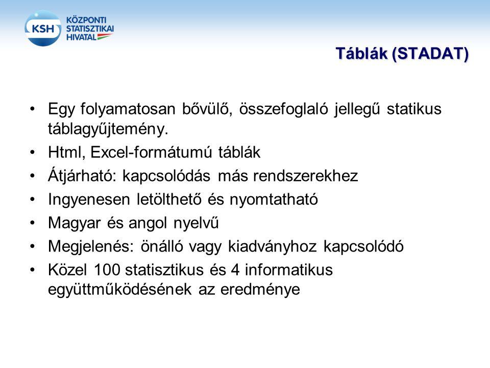 Táblák (STADAT) •Egy folyamatosan bővülő, összefoglaló jellegű statikus táblagyűjtemény.