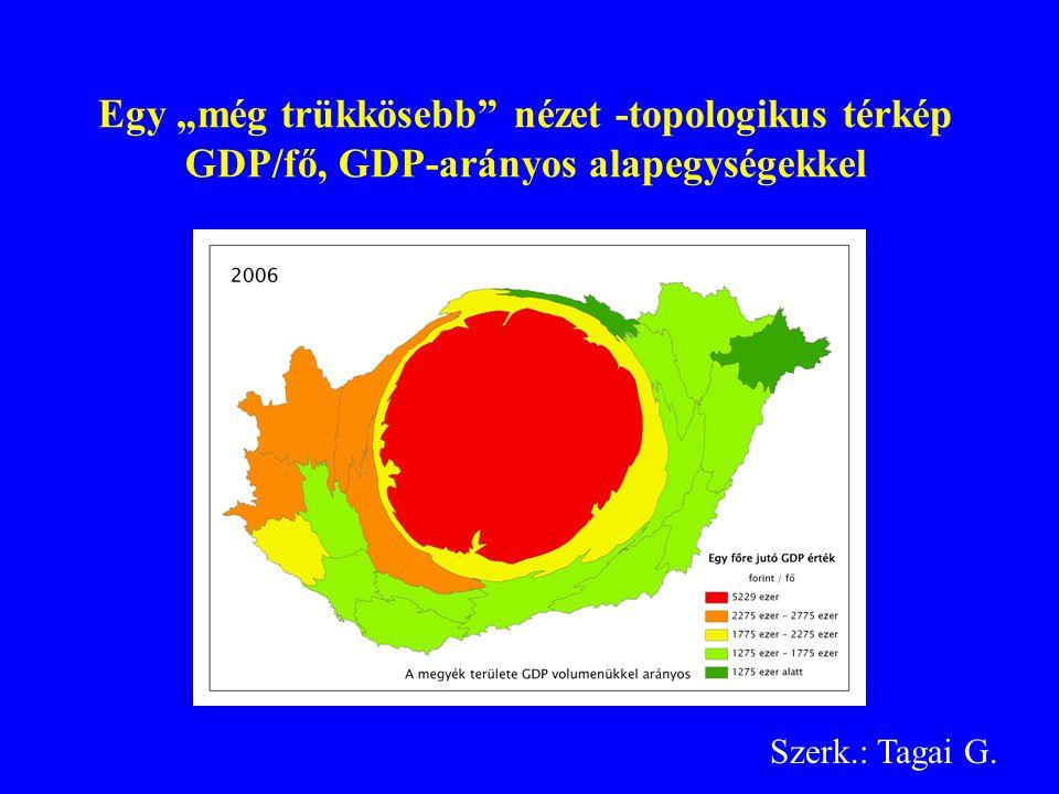 """Egy """"még trükkösebb nézet -topologikus térkép GDP/fő, GDP-arányos alapegységekkel Szerk.: Tagai G."""