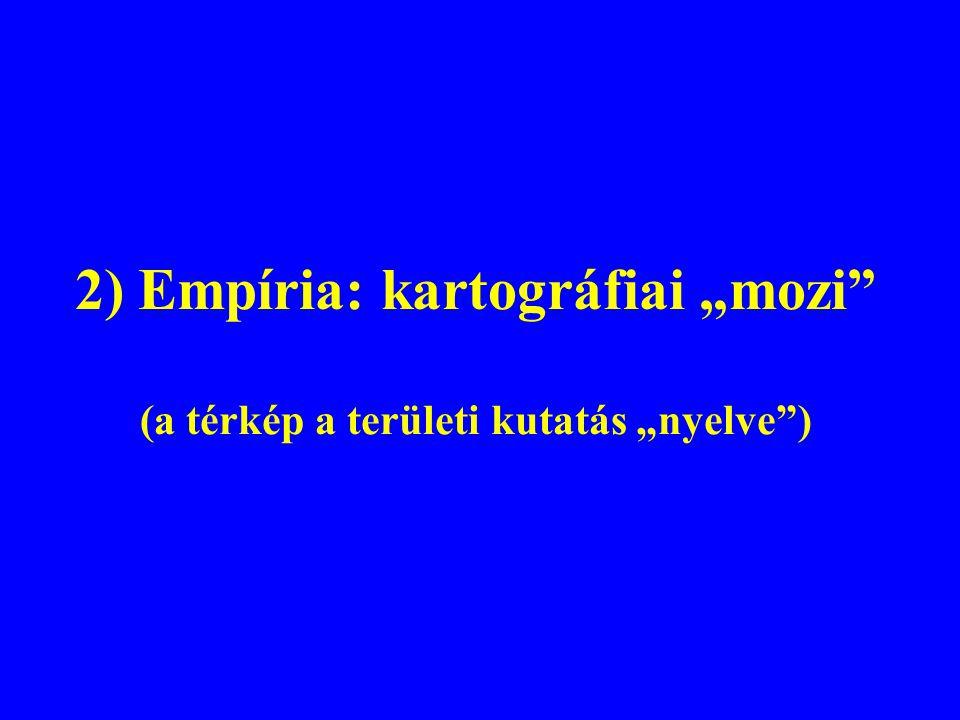 """2) Empíria: kartográfiai """"mozi (a térkép a területi kutatás """"nyelve )"""