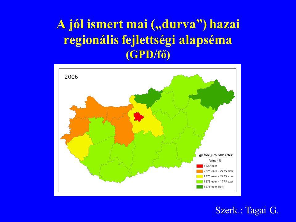 """A jól ismert mai (""""durva ) hazai regionális fejlettségi alapséma (GPD/fő) Szerk.: Tagai G."""