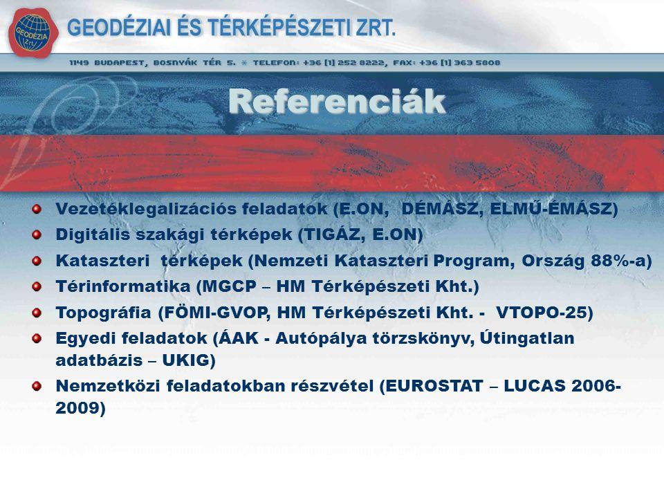 Referenciák Vezetéklegalizációs feladatok (E.ON, DÉMÁSZ, ELMŰ-ÉMÁSZ) Digitális szakági térképek (TIGÁZ, E.ON) Kataszteri térképek (Nemzeti Kataszteri