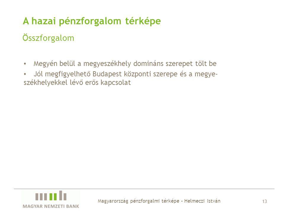 A hazai pénzforgalom térképe Összforgalom Magyarország pénzforgalmi térképe – Helmeczi István 13 • Megyén belül a megyeszékhely domináns szerepet tölt