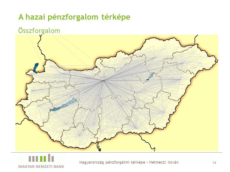 A hazai pénzforgalom térképe Összforgalom Magyarország pénzforgalmi térképe – Helmeczi István 14