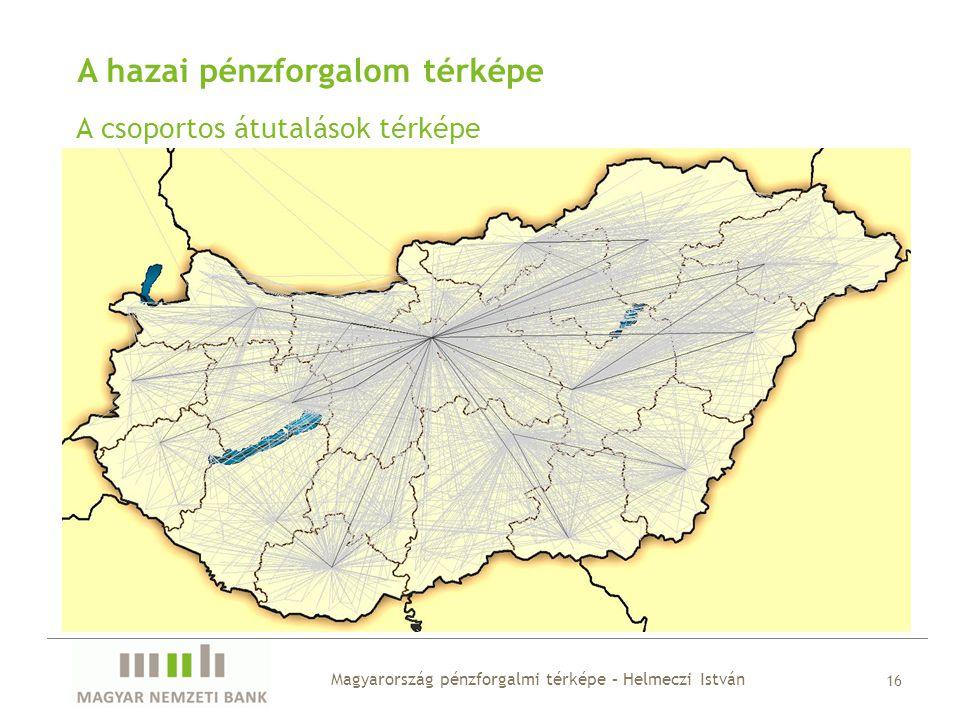 A hazai pénzforgalom térképe A csoportos átutalások térképe Magyarország pénzforgalmi térképe – Helmeczi István 16