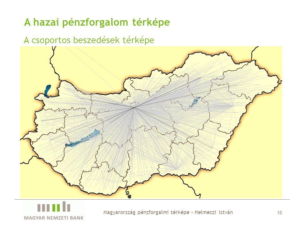 A hazai pénzforgalom térképe A csoportos beszedések térképe Magyarország pénzforgalmi térképe – Helmeczi István 18