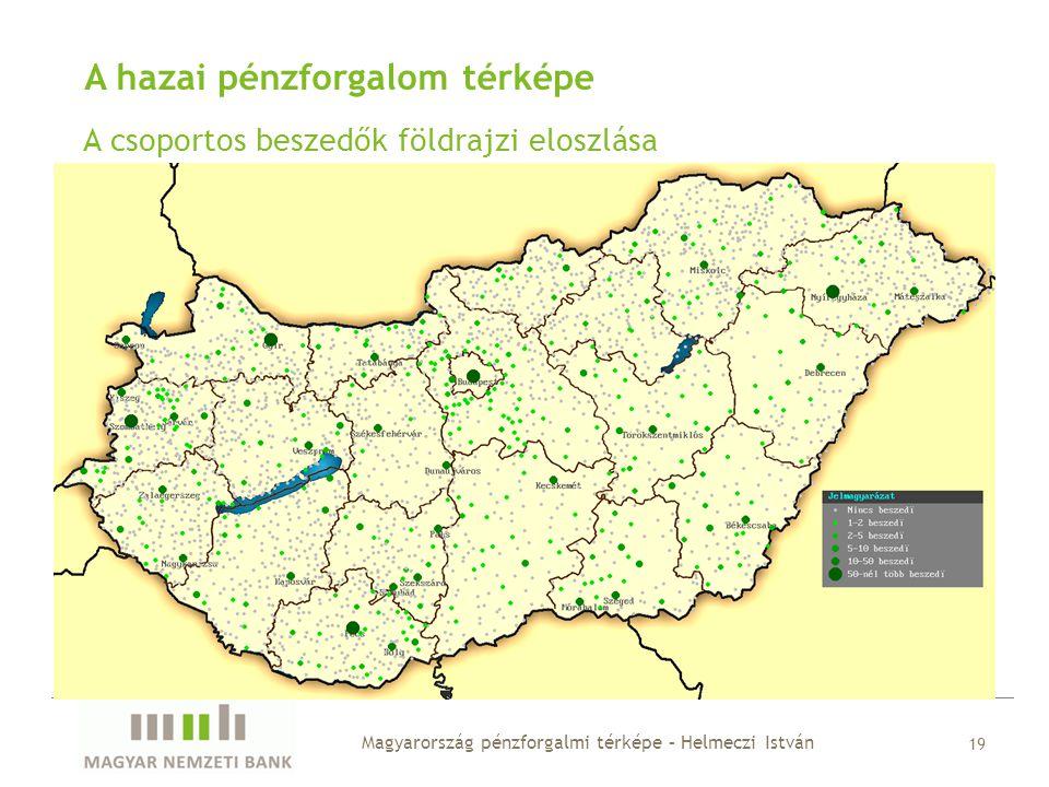 A hazai pénzforgalom térképe A csoportos beszedők földrajzi eloszlása Magyarország pénzforgalmi térképe – Helmeczi István 19